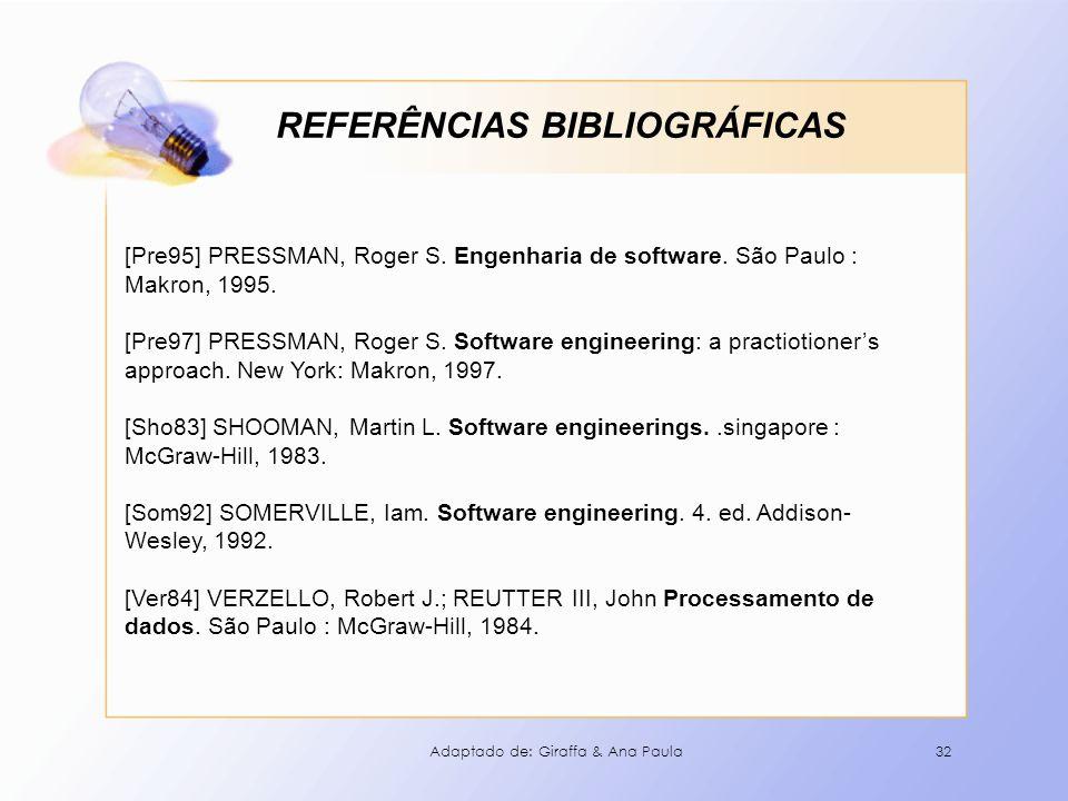 32 [Pre95] PRESSMAN, Roger S. Engenharia de software. São Paulo : Makron, 1995. [Pre97] PRESSMAN, Roger S. Software engineering: a practiotioners appr