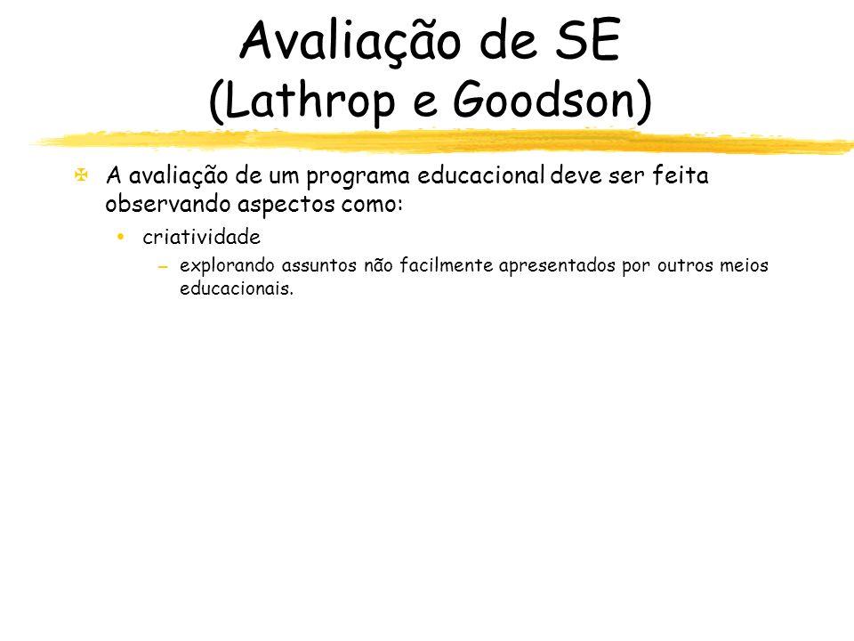 Avaliação de SE (Lathrop e Goodson) XA avaliação de um programa educacional deve ser feita observando aspectos como: criatividade –explorando assuntos