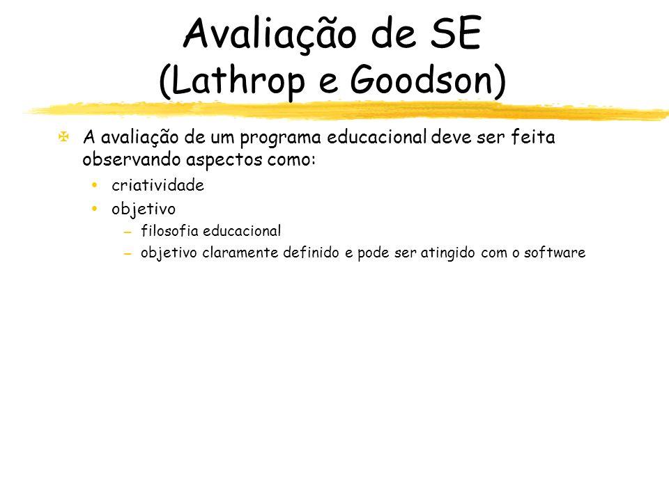 Avaliação de SE (Lathrop e Goodson) XA avaliação de um programa educacional deve ser feita observando aspectos como: criatividade objetivo –filosofia