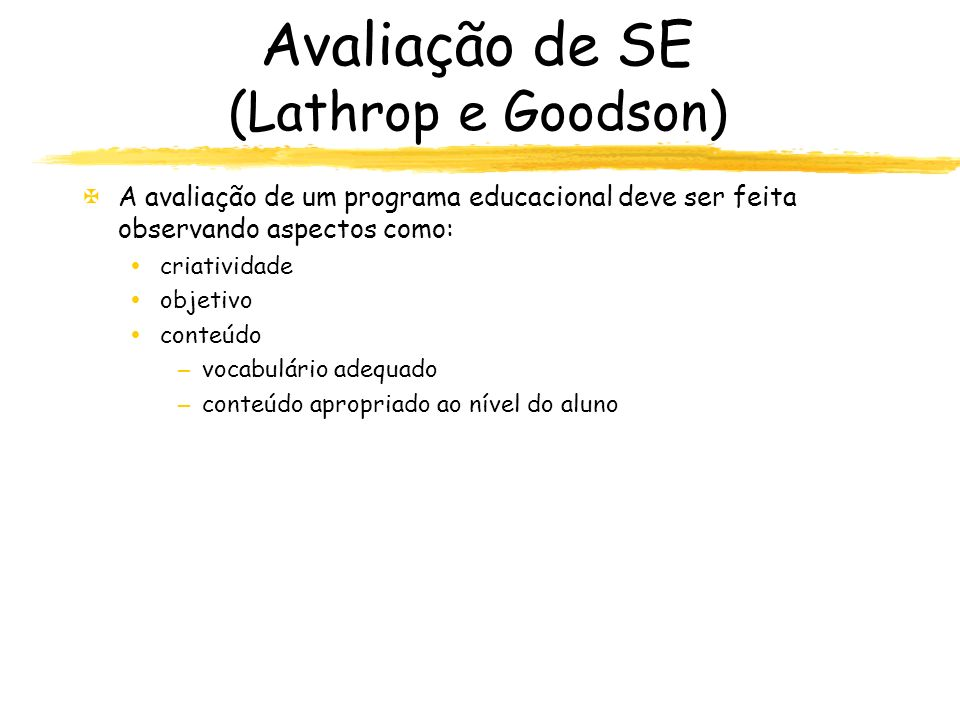 Avaliação de SE (Lathrop e Goodson) XA avaliação de um programa educacional deve ser feita observando aspectos como: criatividade objetivo conteúdo –v