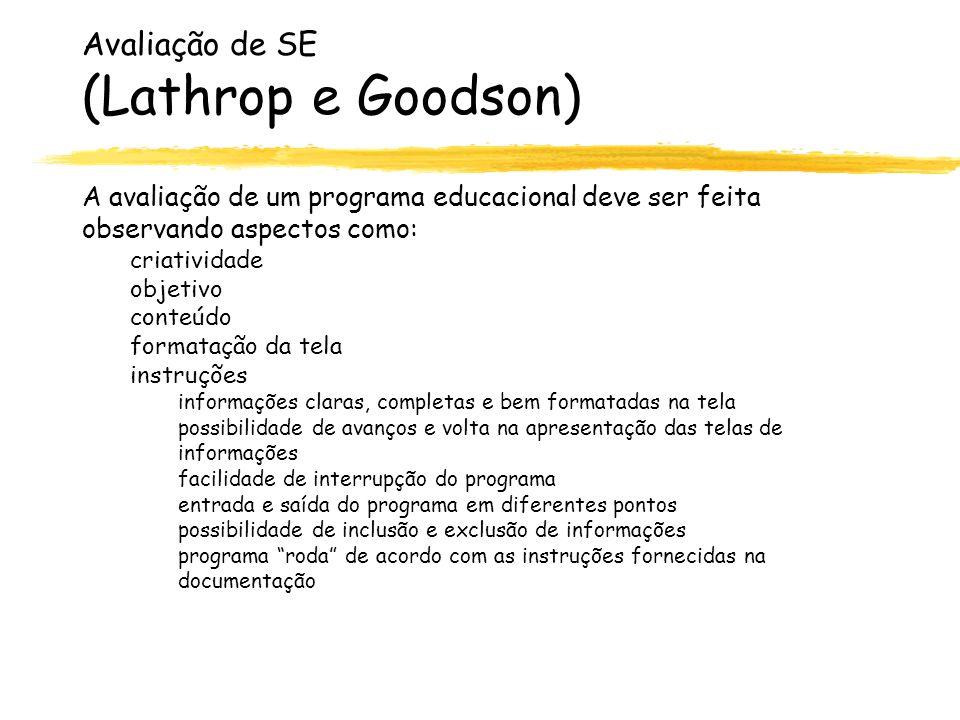 Avaliação de SE (Lathrop e Goodson) A avaliação de um programa educacional deve ser feita observando aspectos como: criatividade objetivo conteúdo for