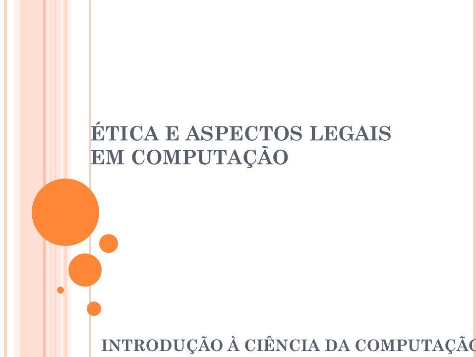 ÉTICA E ASPECTOS LEGAIS EM COMPUTAÇÃO INTRODUÇÃO À CIÊNCIA DA COMPUTAÇÃO