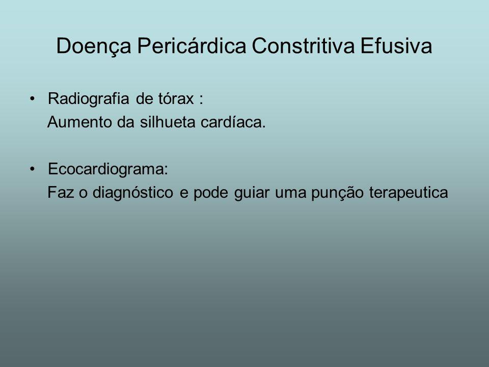 Radiografia de tórax : Aumento da silhueta cardíaca. Ecocardiograma: Faz o diagnóstico e pode guiar uma punção terapeutica