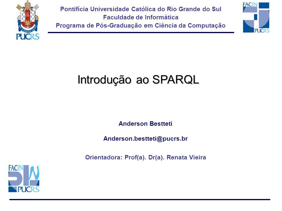 Pontifícia Universidade Católica do Rio Grande do Sul Faculdade de Informática Programa de Pós-Graduação em Ciência da Computação Introdução ao SPARQL