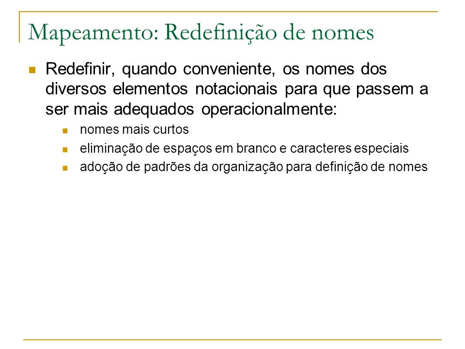 Mapeamento: Entidade Entidade : transformar em tabela identificação a chave primária é o identificador primário da Entidade trocar identificador do UdD por código, quando inadequado do ponto de vista computacional (longo, composto, muito complexo e/ou muito referenciado) podem ser definidas restrições UNIQUE para identificações alternativas atributos obrigatórios: use a cláusula NOT NULL opcionais: não use a cláusula NOT NULL mantenha nomes de atributos curtos e padronizados indexe atributos muito consultados