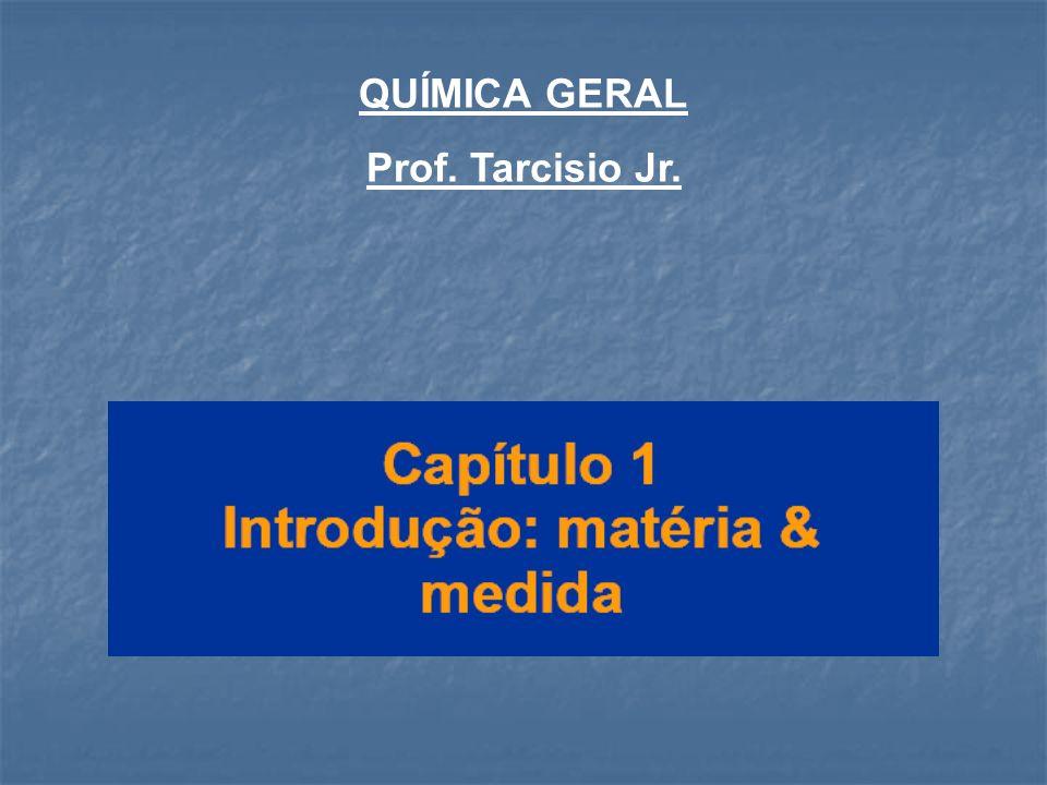 Matéria e medidas O estudo da química Classificação da matéria Propriedades da matéria Unidades de medida Incerteza na medida Análise dimensional