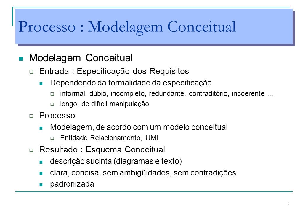 7 Processo : Modelagem Conceitual Modelagem Conceitual Entrada : Especificação dos Requisitos Dependendo da formalidade da especificação informal, dúb