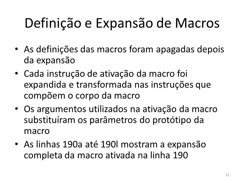 Definição e Expansão de Macros As definições das macros foram apagadas depois da expansão Cada instrução de ativação da macro foi expandida e transfor