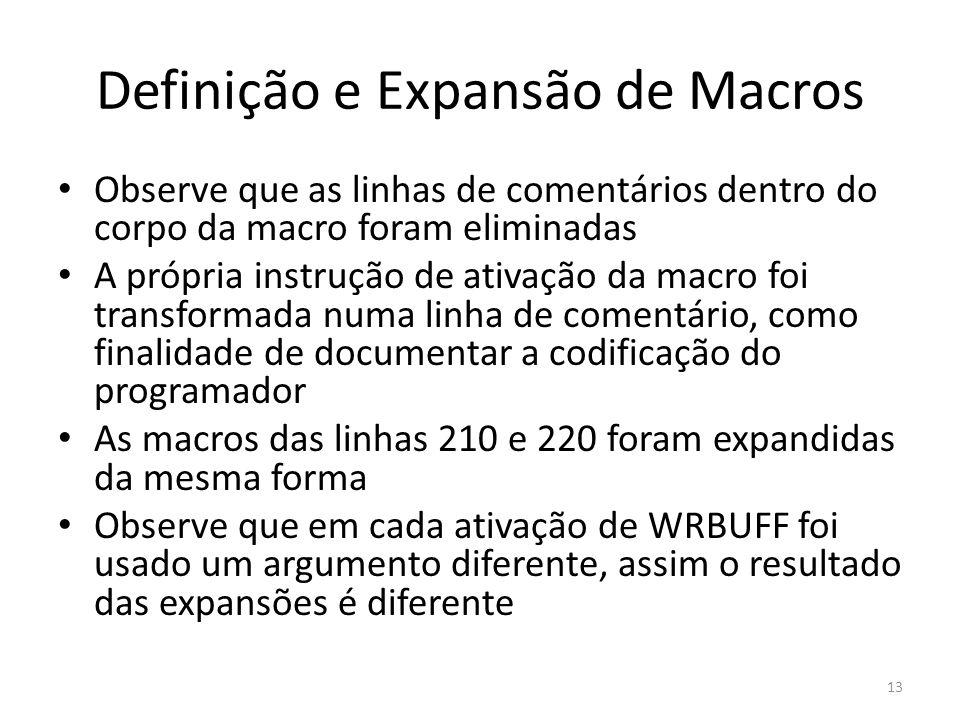 Definição e Expansão de Macros Observe que as linhas de comentários dentro do corpo da macro foram eliminadas A própria instrução de ativação da macro