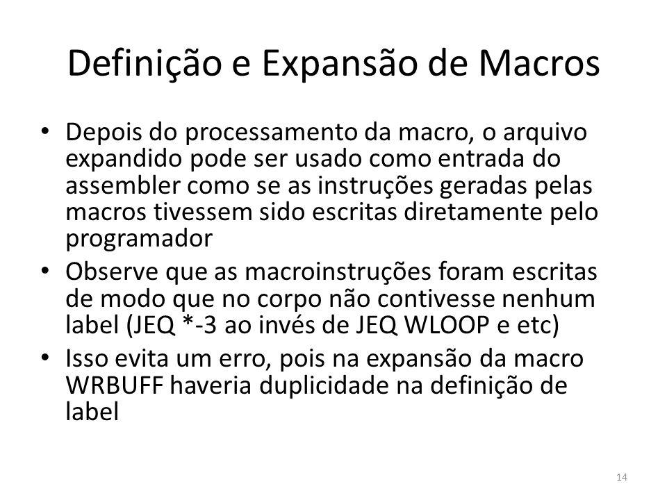 Definição e Expansão de Macros Depois do processamento da macro, o arquivo expandido pode ser usado como entrada do assembler como se as instruções ge