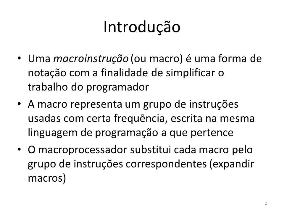 Introdução Uma macroinstrução (ou macro) é uma forma de notação com a finalidade de simplificar o trabalho do programador A macro representa um grupo