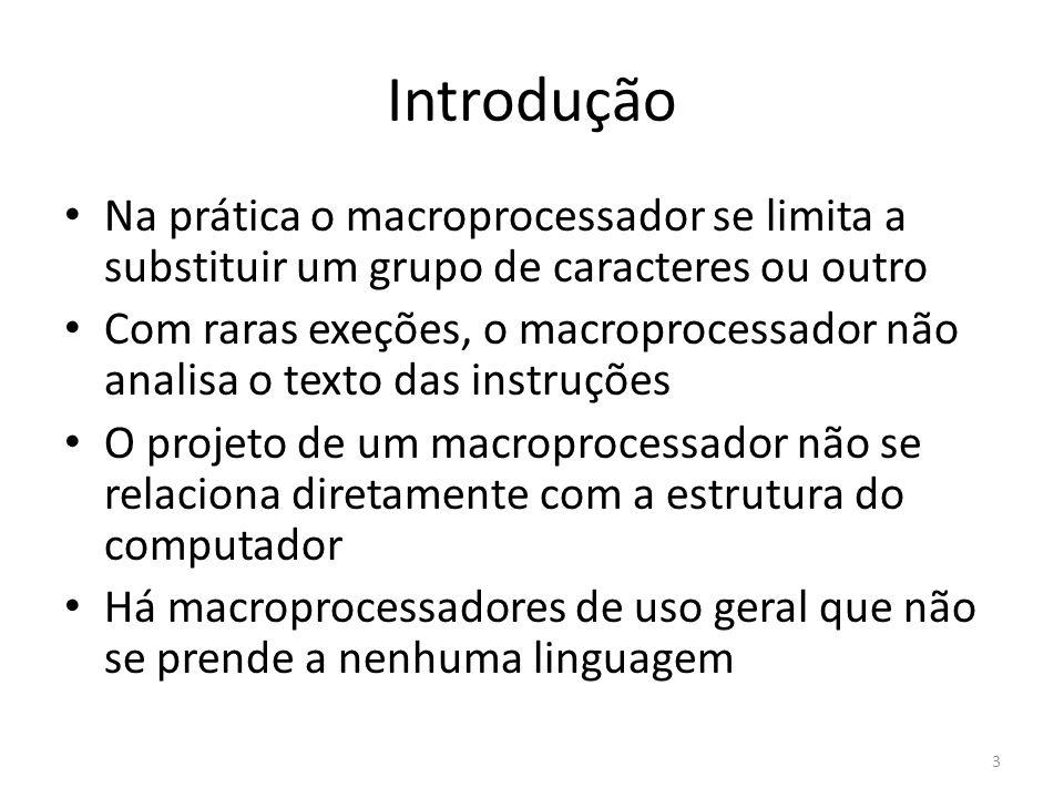Introdução Na prática o macroprocessador se limita a substituir um grupo de caracteres ou outro Com raras exeções, o macroprocessador não analisa o te