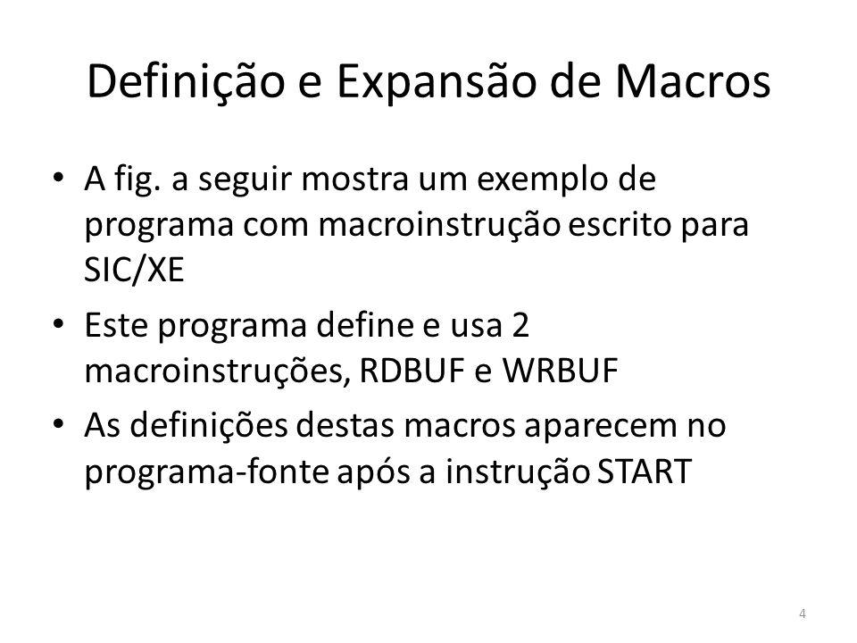 Definição e Expansão de Macros A fig. a seguir mostra um exemplo de programa com macroinstrução escrito para SIC/XE Este programa define e usa 2 macro