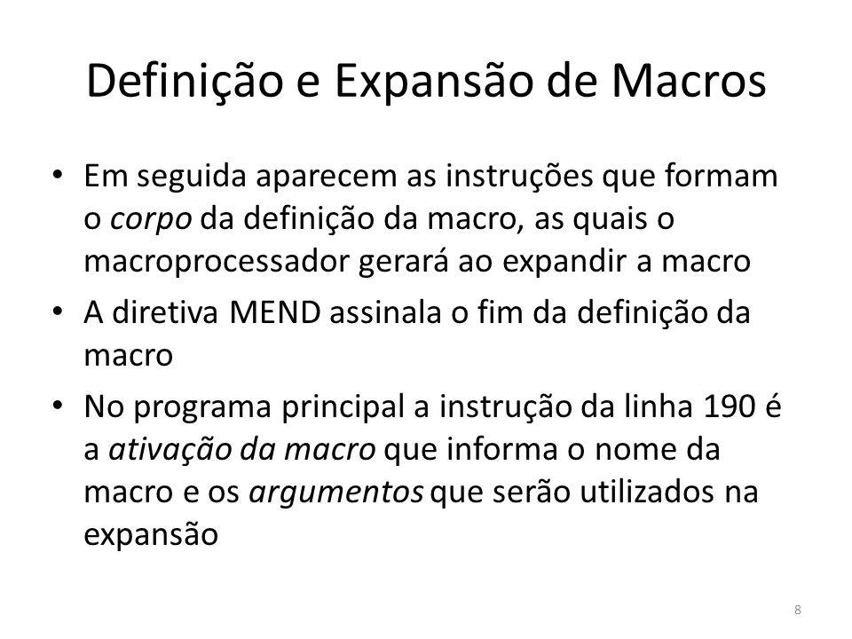 Definição e Expansão de Macros Em seguida aparecem as instruções que formam o corpo da definição da macro, as quais o macroprocessador gerará ao expan
