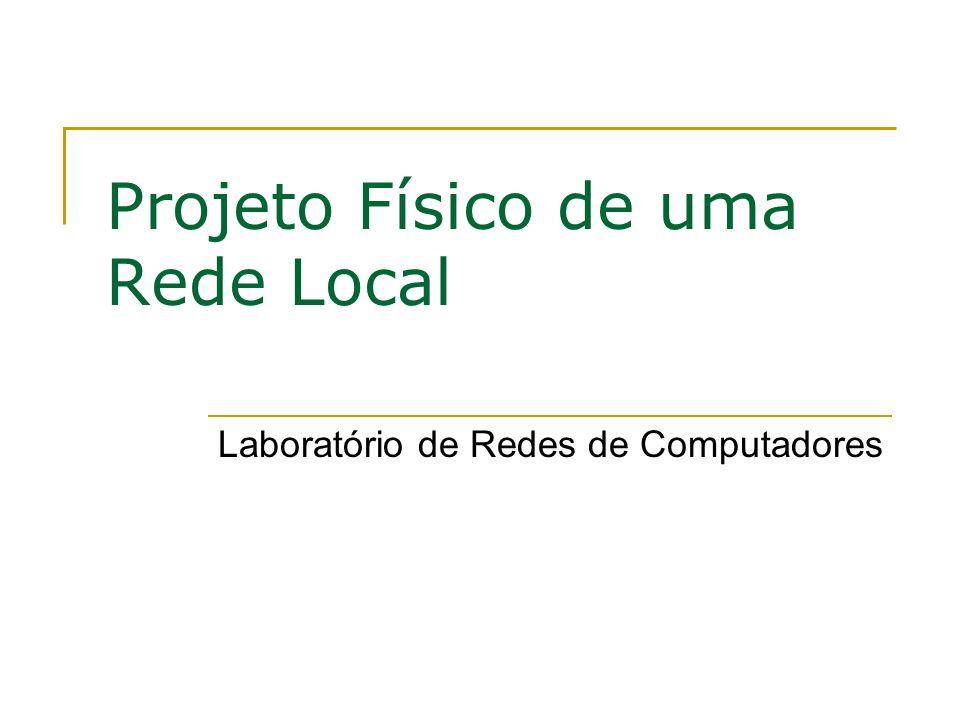 Projeto Físico de uma Rede Local Laboratório de Redes de Computadores