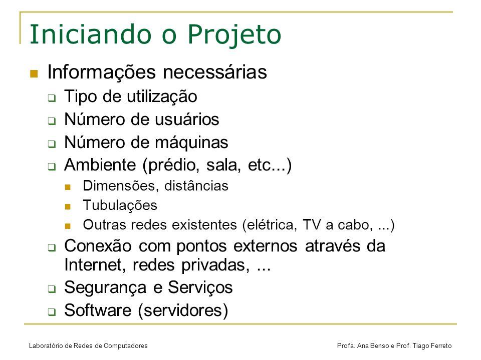 Laboratório de Redes de Computadores Profa. Ana Benso e Prof. Tiago Ferreto Iniciando o Projeto Informações necessárias Tipo de utilização Número de u