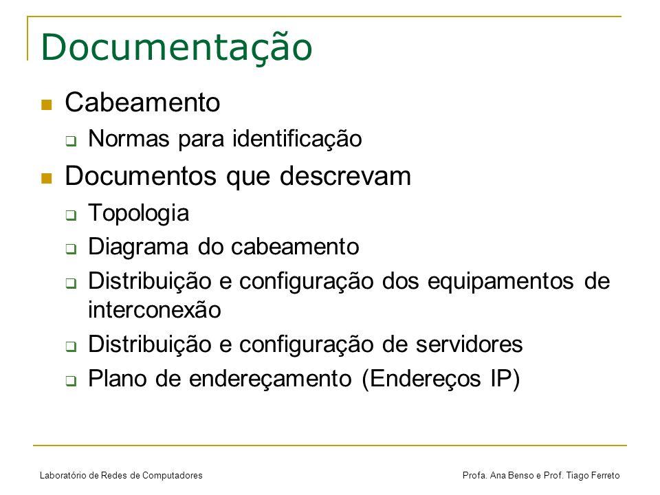 Laboratório de Redes de Computadores Profa. Ana Benso e Prof. Tiago Ferreto Documentação Cabeamento Normas para identificação Documentos que descrevam