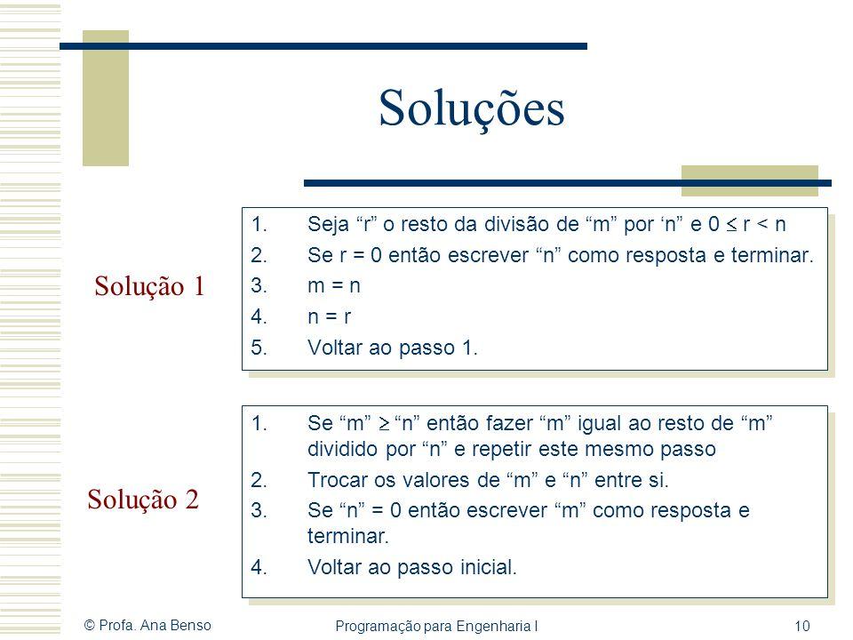 © Profa. Ana Benso Programação para Engenharia I10 Soluções 1.Seja r o resto da divisão de m por n e 0 r < n 2.Se r = 0 então escrever n como resposta