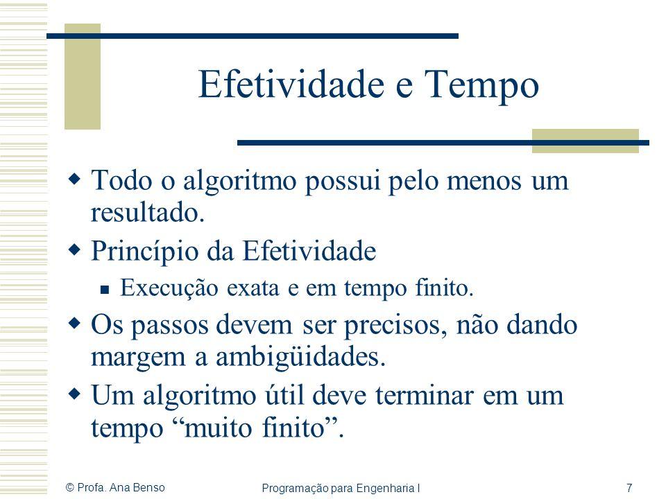 © Profa. Ana Benso Programação para Engenharia I7 Efetividade e Tempo Todo o algoritmo possui pelo menos um resultado. Princípio da Efetividade Execuç