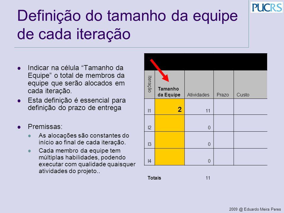2009 @ Eduardo Meira Peres Definição do tamanho da equipe de cada iteração Indicar na célula Tamanho da Equipe o total de membros da equipe que serão
