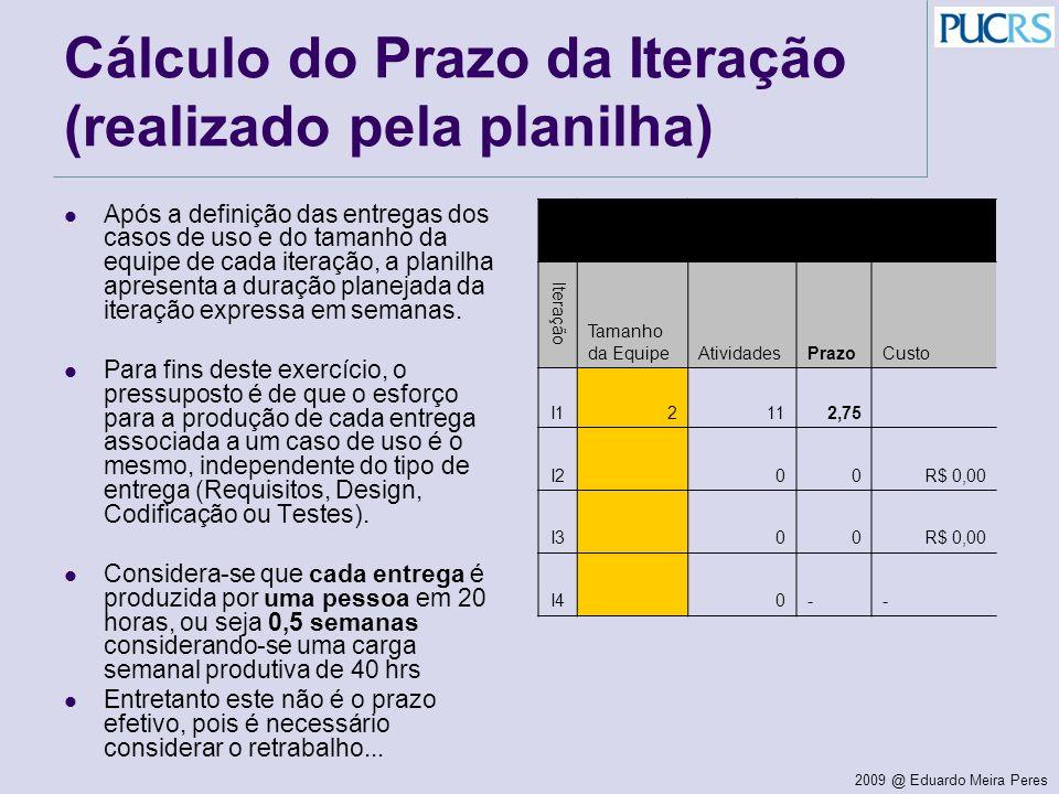 2009 @ Eduardo Meira Peres Cálculo do Prazo da Iteração (realizado pela planilha) Após a definição das entregas dos casos de uso e do tamanho da equip