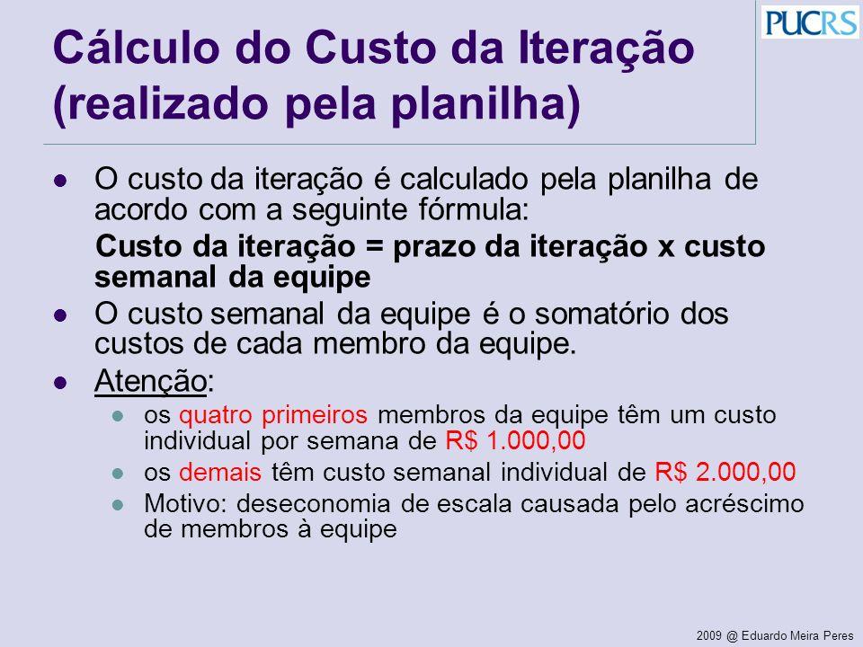 2009 @ Eduardo Meira Peres Cálculo do Custo da Iteração (realizado pela planilha) O custo da iteração é calculado pela planilha de acordo com a seguin
