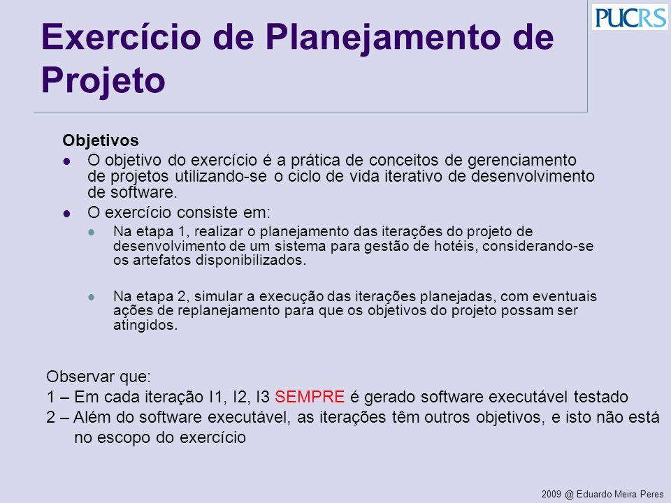 2009 @ Eduardo Meira Peres Etapa I: Elaborar o Planejamento Geral do Projeto Objetivos do Planejamento A partir dos artefatos produzidos na fase de iniciação deve-se realizar o planejamento macro de escopo, equipe, prazos e custos para as fases de elaboração e construção do projeto.