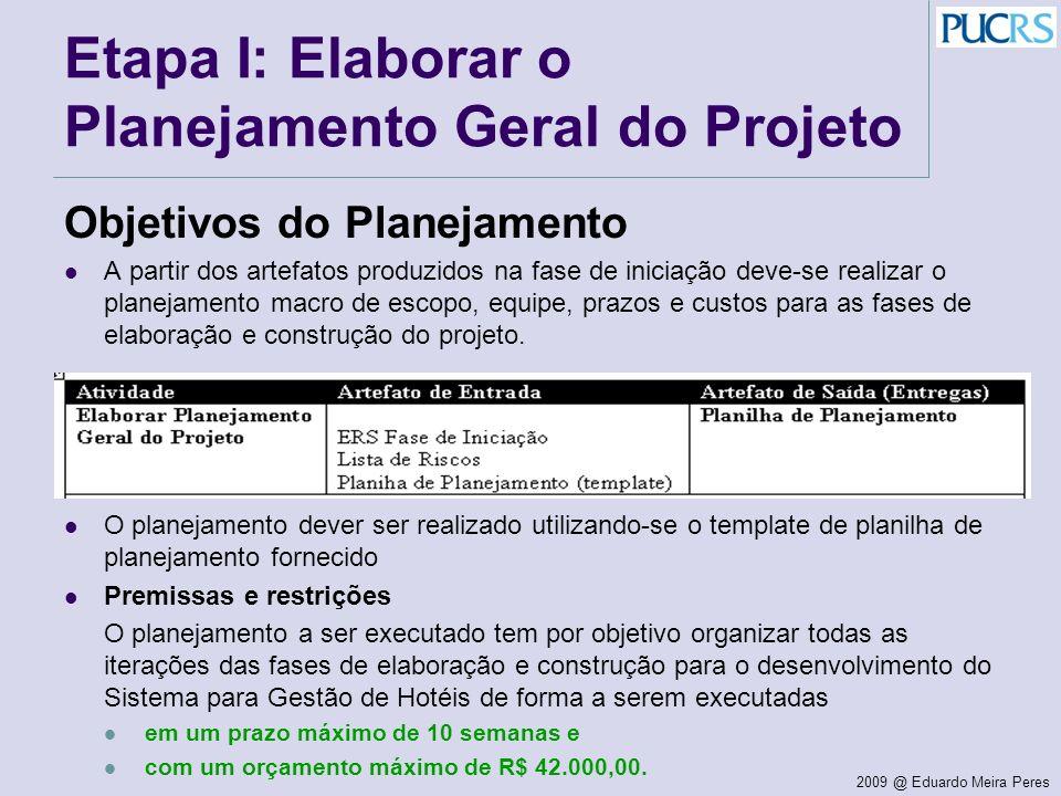 2009 @ Eduardo Meira Peres Etapa I: Elaborar o Planejamento Geral do Projeto Objetivos do Planejamento A partir dos artefatos produzidos na fase de in