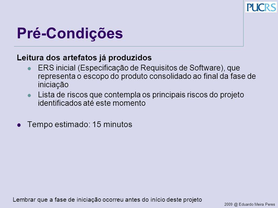 2009 @ Eduardo Meira Peres Pré-Condições Leitura dos artefatos já produzidos ERS inicial (Especificação de Requisitos de Software), que representa o e
