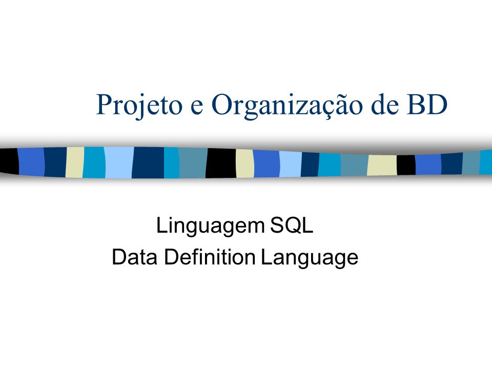 Linguagem SQL n O Modelo Relacional prevê, desde sua concepção, a existência de uma linguagem baseada em caracteres que suporte a definição do esquema físico (tabelas, restrições, etc.), e sua manipulação (inserção, consulta, atualização e remoção)