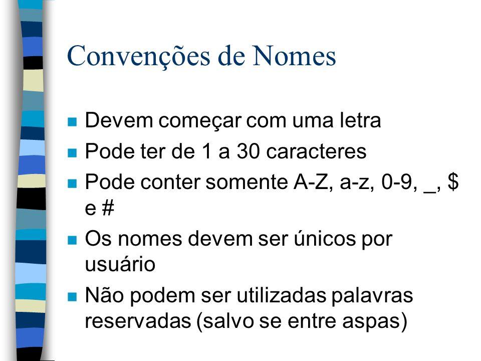 Convenções de Nomes n Devem começar com uma letra n Pode ter de 1 a 30 caracteres n Pode conter somente A-Z, a-z, 0-9, _, $ e # n Os nomes devem ser ú