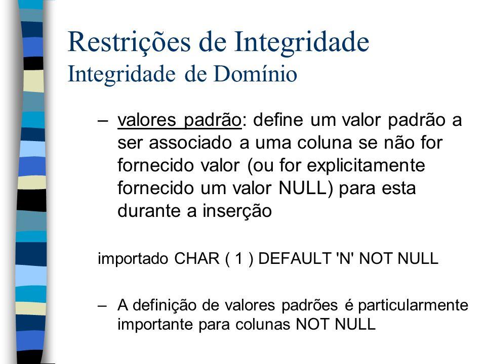 Restrições de Integridade Integridade de Domínio –valores padrão: define um valor padrão a ser associado a uma coluna se não for fornecido valor (ou f