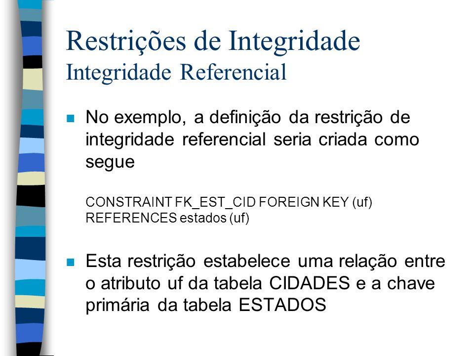Restrições de Integridade Integridade Referencial n No exemplo, a definição da restrição de integridade referencial seria criada como segue CONSTRAINT