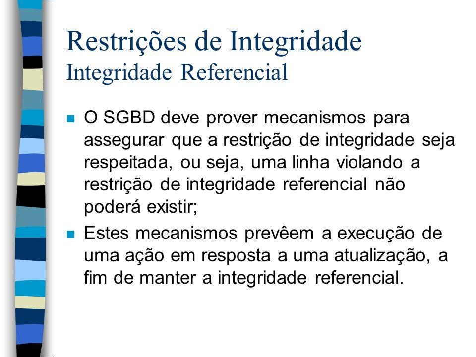Restrições de Integridade Integridade Referencial n O SGBD deve prover mecanismos para assegurar que a restrição de integridade seja respeitada, ou se