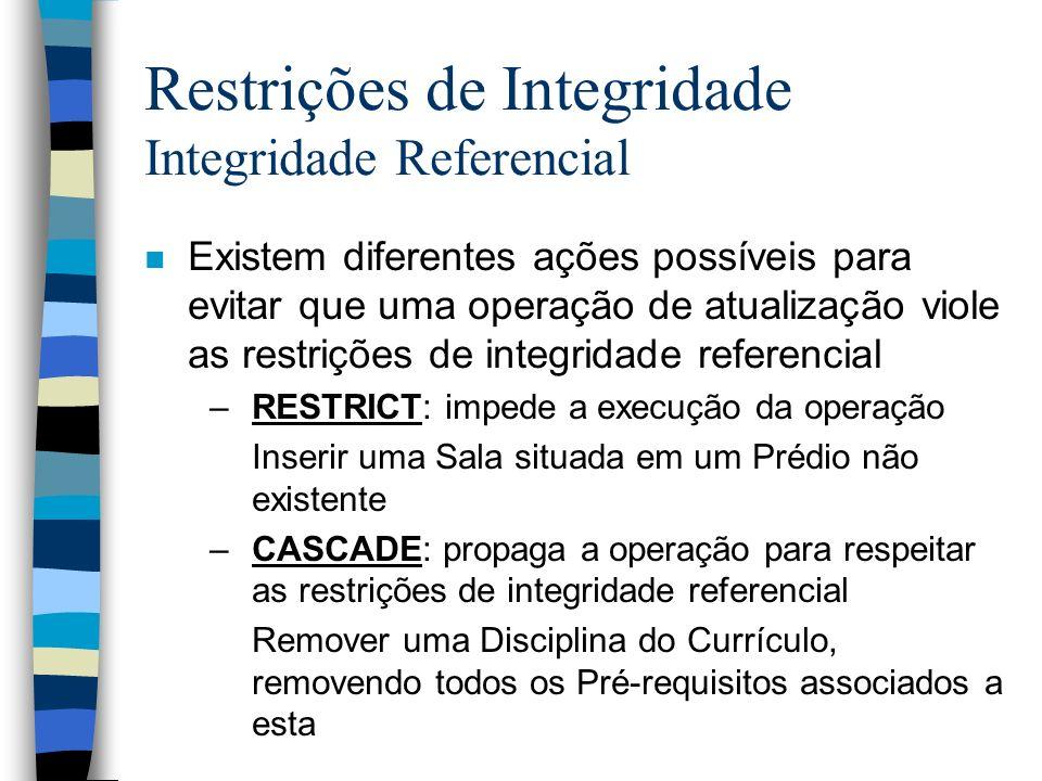 Restrições de Integridade Integridade Referencial n Existem diferentes ações possíveis para evitar que uma operação de atualização viole as restrições