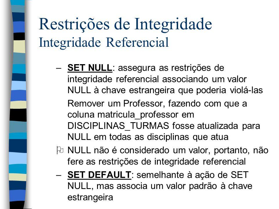 Restrições de Integridade Integridade Referencial –SET NULL: assegura as restrições de integridade referencial associando um valor NULL à chave estran