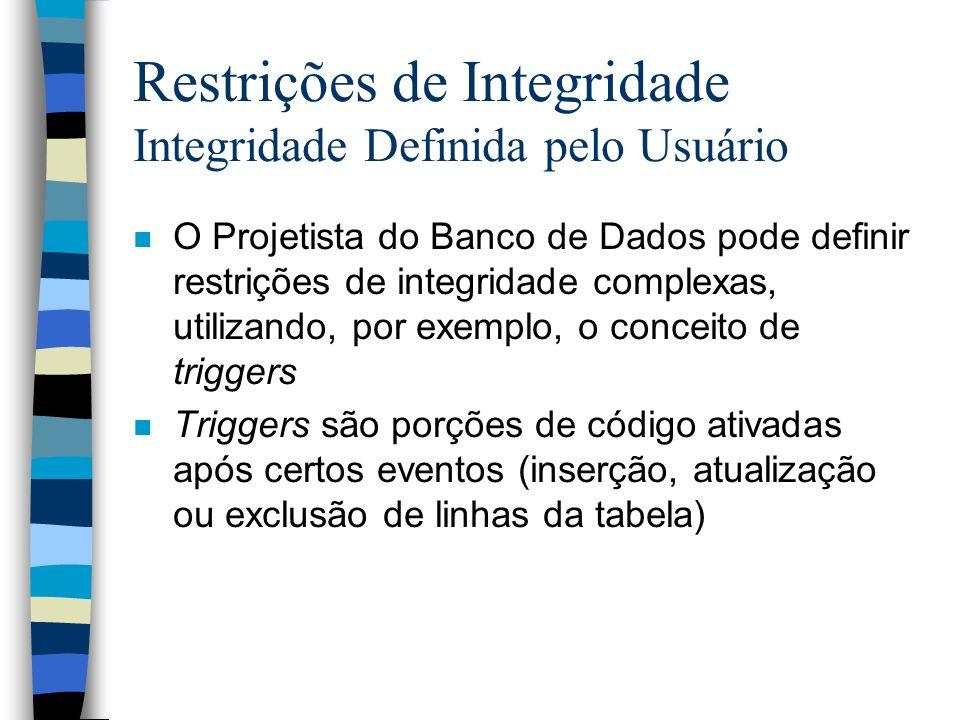 Restrições de Integridade Integridade Definida pelo Usuário n O Projetista do Banco de Dados pode definir restrições de integridade complexas, utiliza