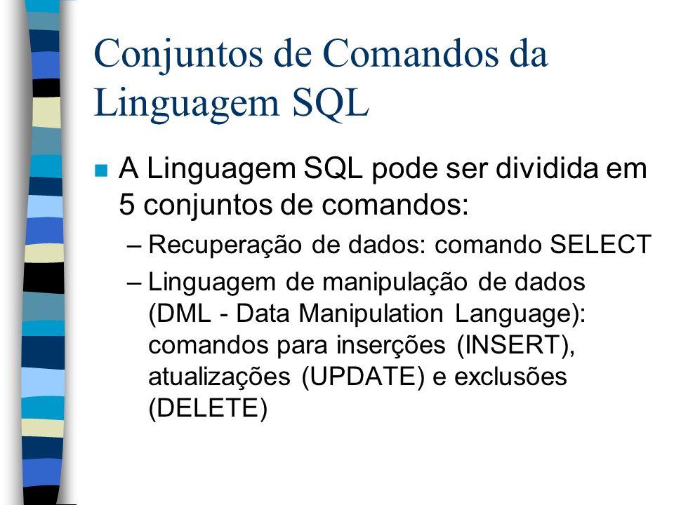 Conjuntos de Comandos da Linguagem SQL n A Linguagem SQL pode ser dividida em 5 conjuntos de comandos: –Recuperação de dados: comando SELECT –Linguage