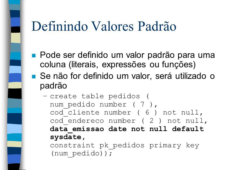 Definindo Valores Padrão n Pode ser definido um valor padrão para uma coluna (literais, expressões ou funções) n Se não for definido um valor, será ut
