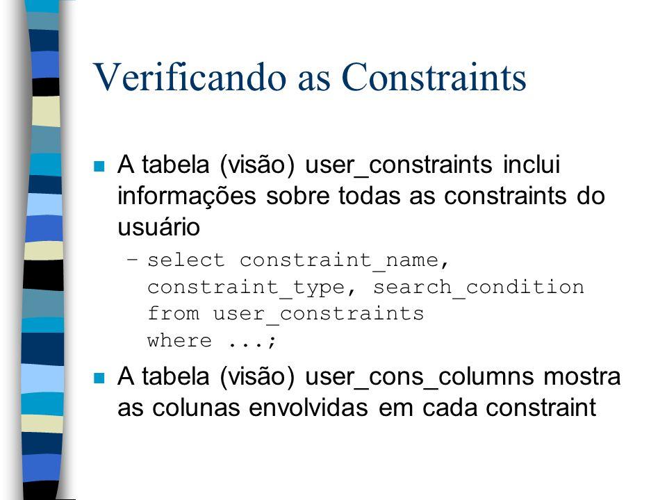Verificando as Constraints n A tabela (visão) user_constraints inclui informações sobre todas as constraints do usuário –select constraint_name, const
