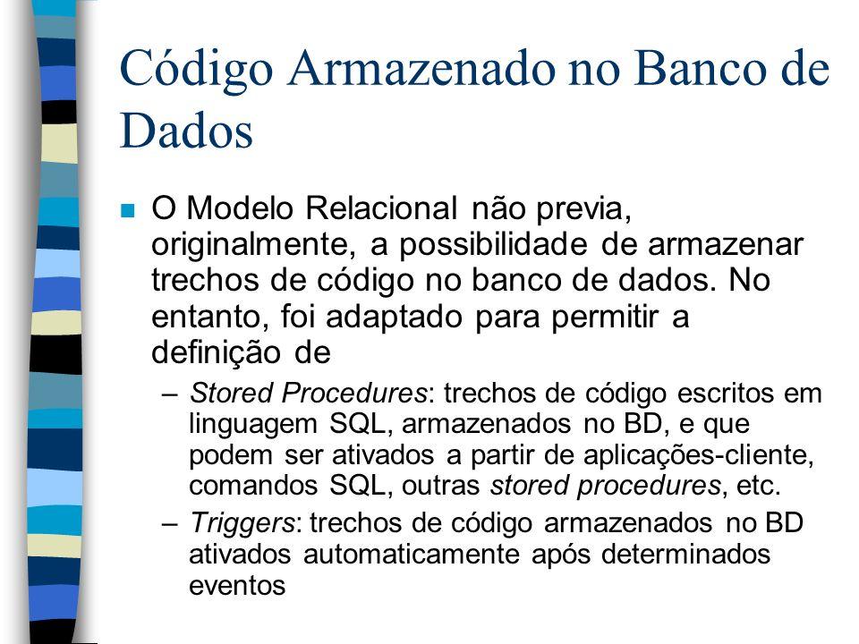 Código Armazenado no Banco de Dados n No Oracle, os trechos de código armazenado (triggers, stored procedures e stored functions) são criados utilizando-se a linguagem PL- SQL n PL-SQL é uma linguagem de programação de código procedural