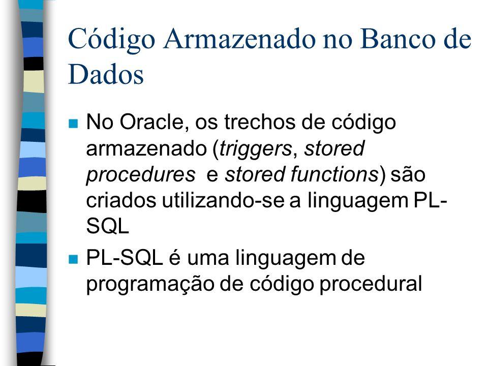 Código Armazenado no Banco de Dados n No Oracle, os trechos de código armazenado (triggers, stored procedures e stored functions) são criados utilizan