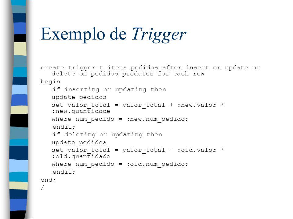 Exemplo de Stored Procedure create procedure reajusta_precos (percentual in number) as begin update produtos set preco = preco * (1 + percentual/100); end /