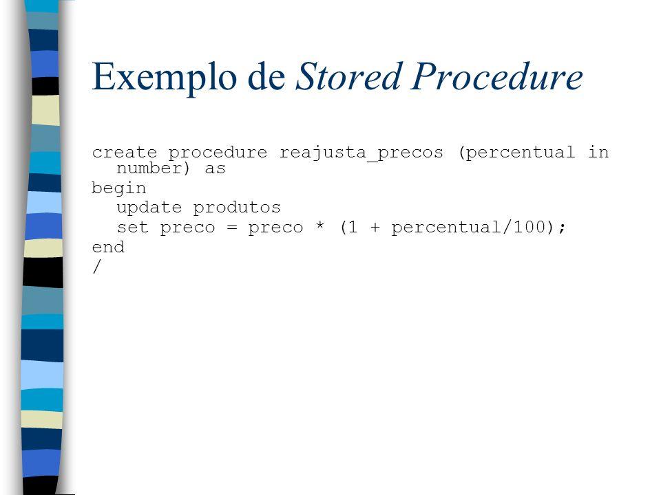 Exemplo de Stored Procedure create procedure reajusta_precos (percentual in number) as begin update produtos set preco = preco * (1 + percentual/100);