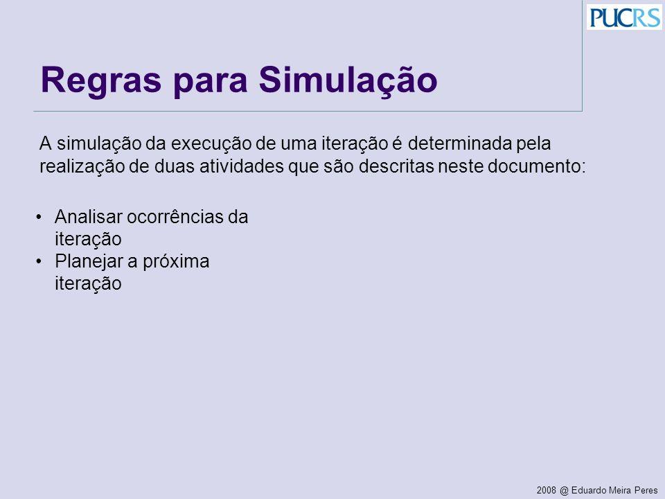 2008 @ Eduardo Meira Peres Regras para Simulação A simulação da execução de uma iteração é determinada pela realização de duas atividades que são desc