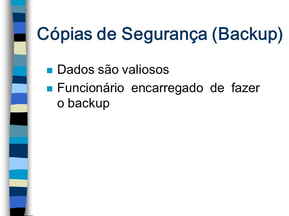Cópias de Segurança (Backup) n Dados são valiosos n Funcionário encarregado de fazer o backup