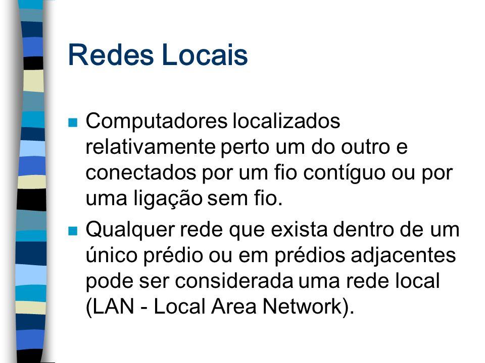 Redes Locais n Computadores localizados relativamente perto um do outro e conectados por um fio contíguo ou por uma ligação sem fio. n Qualquer rede q