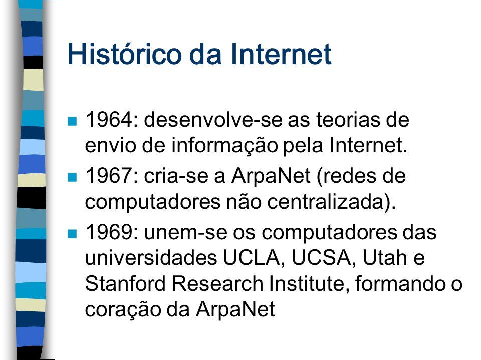 Histórico da Internet n 1964: desenvolve-se as teorias de envio de informação pela Internet. n 1967: cria-se a ArpaNet (redes de computadores não cent