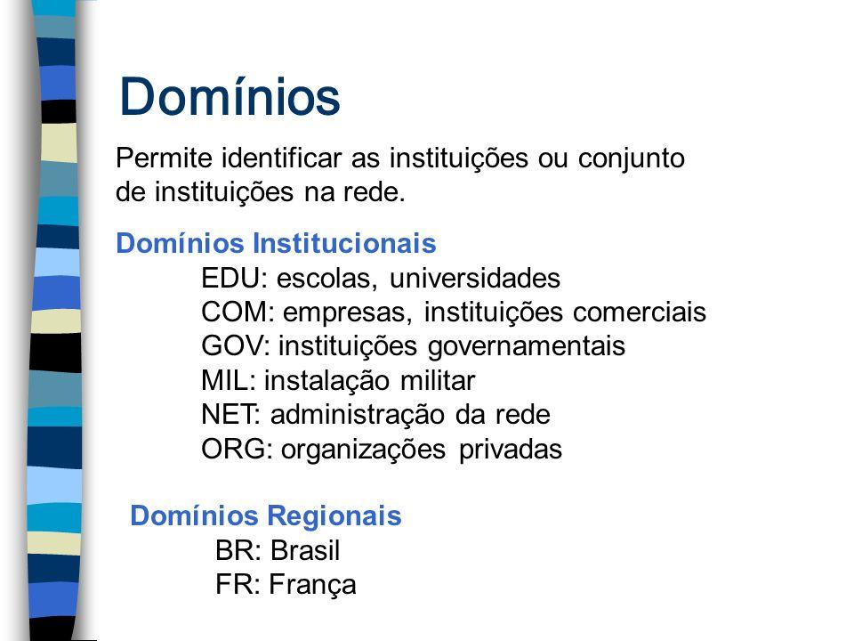Domínios Permite identificar as instituições ou conjunto de instituições na rede. Domínios Institucionais EDU: escolas, universidades COM: empresas, i