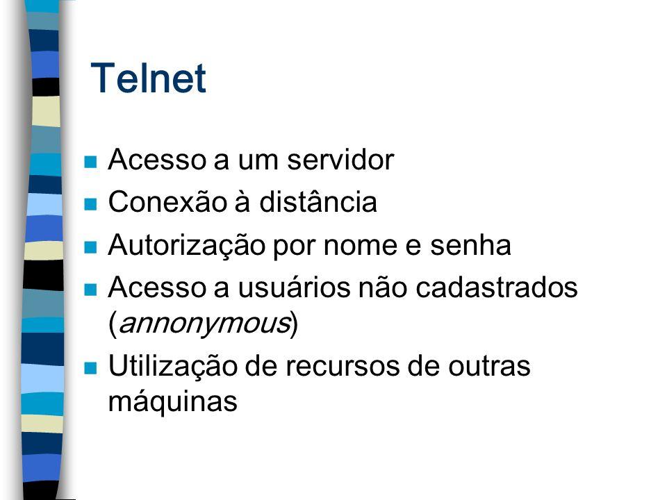 Telnet n Acesso a um servidor n Conexão à distância n Autorização por nome e senha n Acesso a usuários não cadastrados (annonymous) n Utilização de re